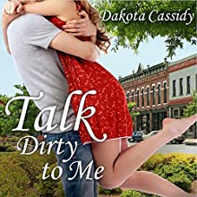 Talk Dirty to Me: Plum Orchard, Book 1 (       UNABRIDGED) by Dakota Cassidy Narrated by Scarlet Chase