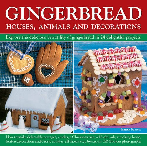 Gingerbread - Houses, Animals and Decorations: Explore the Delicious Versatility of Gingerbread in 24 Delightful Projects