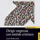 Dirigir Empresas con Sentido Cristiano [Managing Companies with a Christian Sensibility] Audiobook by Javier Echevarría Narrated by Edson Matus