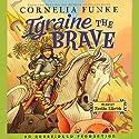 Igraine the Brave Hörbuch von Cornelia Funke Gesprochen von: Xanthe Elbrick
