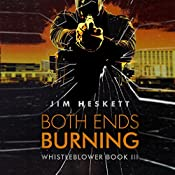 Both Ends Burning: Whistleblower, Book 3 | Jim Heskett