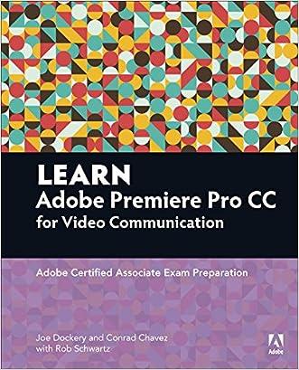 Learn Adobe Premiere Pro CC for VideoCommunication: Adobe Certified Associate Exam Preparation (Adobe Certified Associate (ACA))