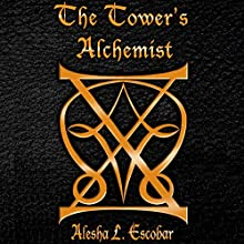 The Tower's Alchemist: The Gray Tower, Book 1 (       UNABRIDGED) by Alesha Escobar Narrated by Anne Johnstonbrown
