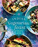Indian Vegetarian Feast: Fresh, Simple, Healthy Dishes for Today's Family