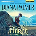 Wyoming Fierce (       UNABRIDGED) by Diana Palmer Narrated by Phil Gigante