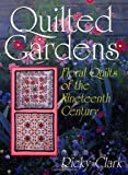 Quilted Gardens: Floral Quilts of the Nineteenth Century (Hobbies - needlework & quilting)