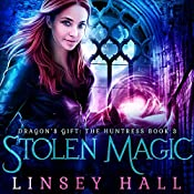 Stolen Magic: Dragon's Gift: The Huntress, Book 3 | Linsey Hall