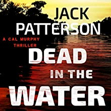 Dead in the Water: Cal Murphy, Book 4 (       UNABRIDGED) by Jack Patterson Narrated by Bill Cooper