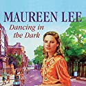 Dancing in the Dark (       UNABRIDGED) by Maureen Lee Narrated by Clare Higgins