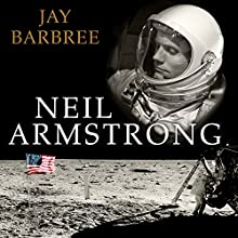 Neil Armstrong: A Life of Flight (       UNABRIDGED) by Jay Barbree Narrated by Michael Prichard