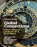 Global Connections: Volume 1, To 1500: Politics, Exchange, and Social Life in World History