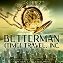 Butterman: (Time) Travel, Inc., Volume 1 (       UNABRIDGED) by P.K. Hrezo Narrated by Bryarly Bishop