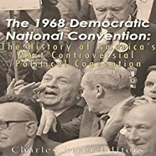 The 1968 Democratic National Convention: The History of America's Most Controversial Political Convention Audiobook by  Charles River Editors Narrated by Scott Clem