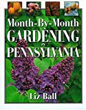 Month-by-month Gardening In Pennsylvania (1930604505) by Ball, Liz