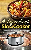 4 Ingredient Slow Cooker: 21 Quick and Easy Slow Cooker Recipe (Healthy Recipes, Crock Pot Recipes, Slow Cooker Recipes,  Caveman Diet, Stone Age Food, Clean Food)