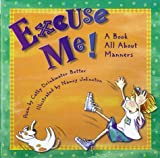 Excuse Me! A Book All About Manners (0805421661) by Nancy Johnston