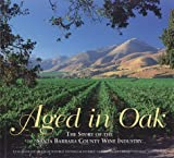 img - for Aged in Oak, the Story of the Santa Barbara County Wine Industry book / textbook / text book