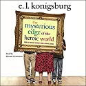 The Mysterious Edge of the Heroic World Audiobook by E. L. Konigsburg Narrated by Edward Herrmann