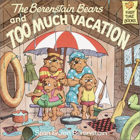 The Berenstain Bears and Too Much Vacation (First Time Books(R))