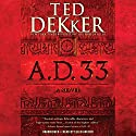 A.D. 33: A Novel: A.D., Book 2 (       UNABRIDGED) by Ted Dekker Narrated by Ellen Archer