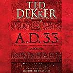 A.D. 33: A Novel: A.D., Book 2 | Ted Dekker