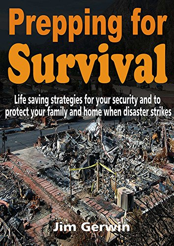Prepping for Survival: Life saving strategies for your security and to protect your family and home when disaster strikes