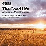 The Good Life: A Course on Moral Theology | Rev. Dennis J. Billy CSs RD Theol STD