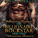 Subconscious Desires: The Billionaire Rockstar, Part 2 Audiobook by Olivia Pierce Narrated by teresa-may whittaker