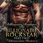 Subconscious Desires: The Billionaire Rockstar, Part 2 | Olivia Pierce