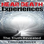 Near Death Experiences: The Truth Revealed | Conrad Bauer