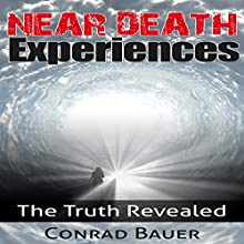 Near Death Experiences: The Truth Revealed Audiobook by Conrad Bauer Narrated by Charles D. Baker