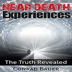 Near Death Experiences: The Truth Revealed Audiobook