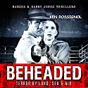 BEHEADED: Terror By Land, Sea & Air: Marsha & Danny Jones Thriller Series, Book 6 Audiobook by Ken Rossignol Narrated by Paul J McSorley