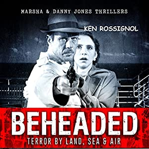 BEHEADED: Terror By Land, Sea & Air Audiobook