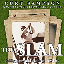 The Slam: Bobby Jones and the Price of Glory (       UNABRIDGED) by Curt Sampson Narrated by Steve Coulter