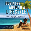 Business Around a Lifestyle: How to Quit Your Job & Build the Life of Your Dreams on the Internet, Volume 1 (       UNABRIDGED) by Jim F. Kukral Narrated by Troy A. Rutter