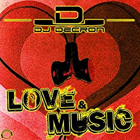 DJ Decron-Love & Music