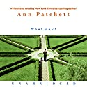 What Now? Audiobook by Ann Patchett Narrated by Ann Patchett