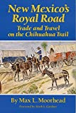 img - for New Mexico???s Royal Road: Trade and Travel on the Chihuahua Trail by Max L. Moorhead (1995-04-15) book / textbook / text book