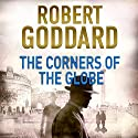 The Corners of the Globe: James Maxted Thriller Series, Book 2 Audiobook by Robert Goddard Narrated by Derek Perkins