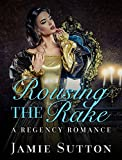 img - for Historical Romance: Regency Romance: Rousing the Rake (BBW Historical Romance Books for Adults) (Fun Mature Young Adult Second Chance Billionaire Steamy Love and Romance Novella) book / textbook / text book