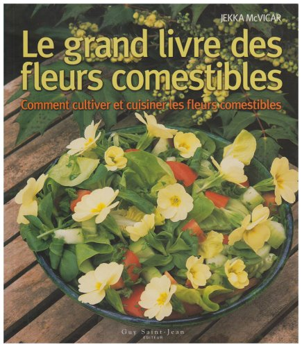 le grand livre des fleurs comestibles jekka mcvicar. Black Bedroom Furniture Sets. Home Design Ideas