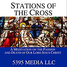 Stations of the Cross: A Meditation on the Passion and Death of Our Lord Jesus Christ Audiobook by  5395 Media LLC Narrated by  uncredited