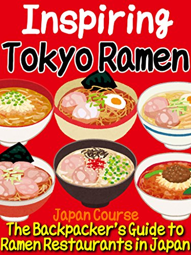 Inspiring Tokyo Ramen: The Backpacker's Guide to Ramen Restaurants in Japan by Hiroshi Satake