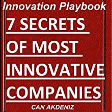 Innovation Playbook: 7 Secrets of Most Innovative Companies: Best Business Books 19 (       UNABRIDGED) by Can Akdeniz Narrated by John Eastman