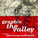 Graphic the Valley (       UNABRIDGED) by Peter Brown Hoffmeister Narrated by Kevin Pariseau, Kevin T. Collins
