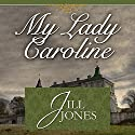 My Lady Caroline Audiobook by Jill Jones Narrated by Priscilla Carson
