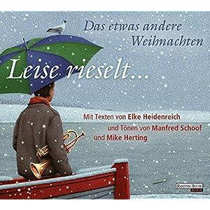 Leise rieselt ... - Das etwas andere Weihnachten: mit Texten von Elke Heidenreich und Tön