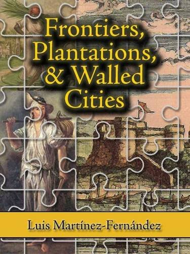 Frontiers, Plantations, and Walled Cities: Essays on Society, Culture, and Politics in the Hispanic Caribbean (1800-1945