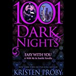 Easy With You: A With Me in Seattle Novella - The Boudreaux Series | Kristen Proby